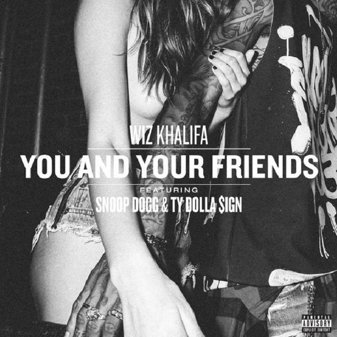 Wiz Khalifa x Snoop Dogg x Ty Dolla $ign «You and your Friends»