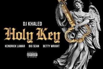 Écoutez le nouveau single Holy Key de DJ Khaled en feutrine avec Kendrick Lamar, Big Sean et Betty Wright